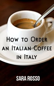 How to Order an Italian Coffee in Italy by Sara Rosso