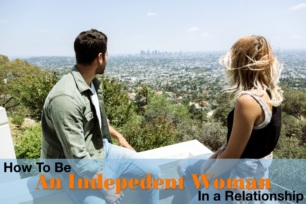 How To Be Independent Woman In A Relationship